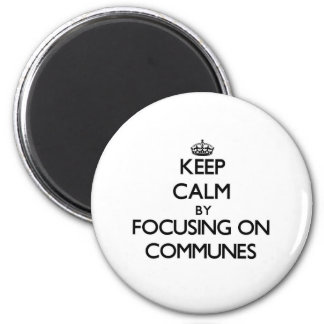 Keep Calm by focusing on Communes Magnet