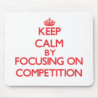 Keep Calm by focusing on Competition Mousepads