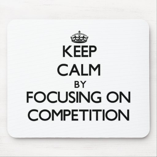 Keep Calm by focusing on Competition Mousepad