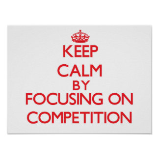 Keep Calm by focusing on Competition Posters