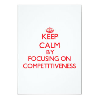Keep Calm by focusing on Competitiveness 5x7 Paper Invitation Card