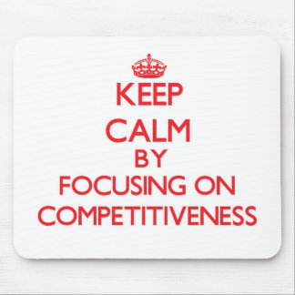 Keep Calm by focusing on Competitiveness Mousepads