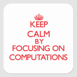 Keep Calm by focusing on Computations Square Sticker