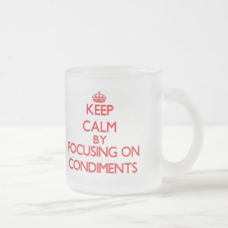 Keep Calm by focusing on Condiments Frosted Glass Mug