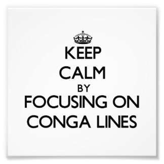 Keep Calm by focusing on Conga Lines Art Photo