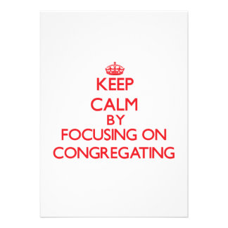 Keep Calm by focusing on Congregating Personalized Invite
