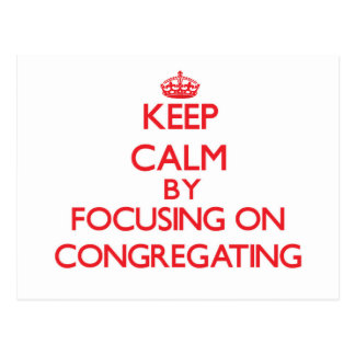 Keep Calm by focusing on Congregating Postcard