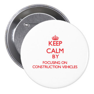 Keep Calm by focusing on Construction Vehicles Buttons