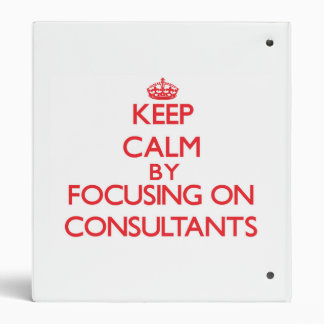 Keep Calm by focusing on Consultants Binders