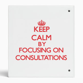 Keep Calm by focusing on Consultations Binders
