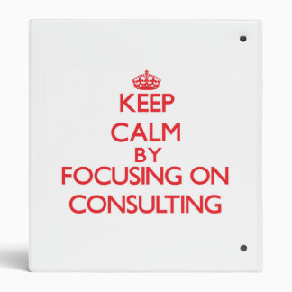 Keep Calm by focusing on Consulting Vinyl Binders
