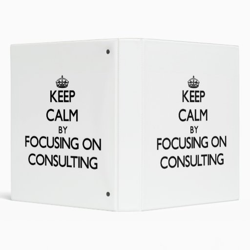 Keep Calm by focusing on Consulting Binders