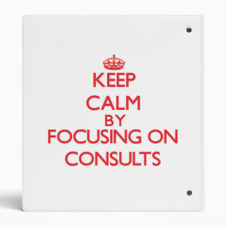 Keep Calm by focusing on Consults Vinyl Binders