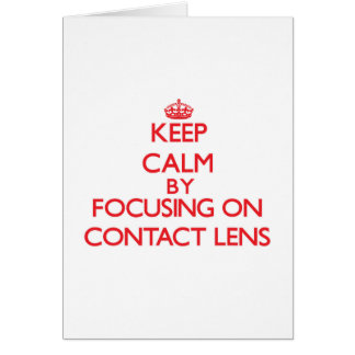 Keep Calm by focusing on Contact Lens Greeting Card