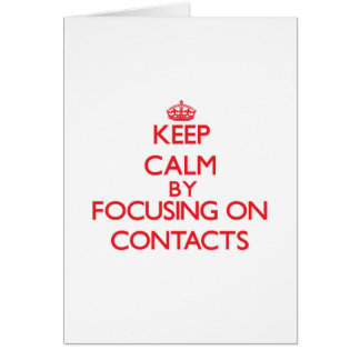 Keep Calm by focusing on Contacts Greeting Card
