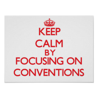 Keep Calm by focusing on Conventions Posters