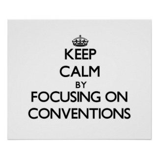 Keep Calm by focusing on Conventions Print