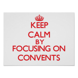 Keep Calm by focusing on Convents Print