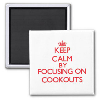 Keep Calm by focusing on Cookouts Fridge Magnet