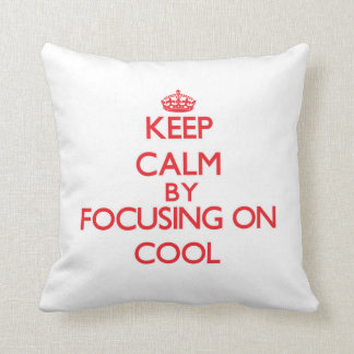 Keep Calm by focusing on Cool Pillows