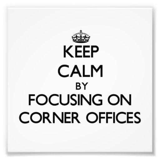 Keep Calm by focusing on Corner Offices Photo Print