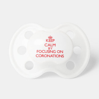 Keep Calm by focusing on Coronations Pacifiers