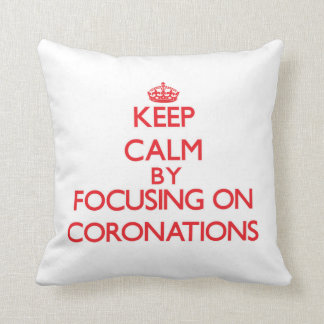 Keep Calm by focusing on Coronations Throw Pillows
