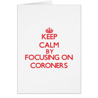 Keep Calm by focusing on Coroners Greeting Card