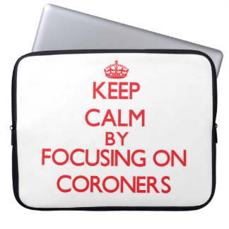 Keep Calm by focusing on Coroners Laptop Sleeves
