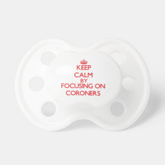 Keep Calm by focusing on Coroners Pacifiers