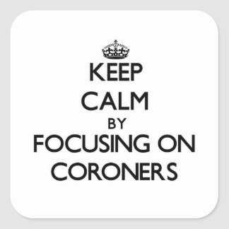 Keep Calm by focusing on Coroners Square Sticker