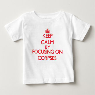 Keep Calm by focusing on Corpses Shirt