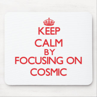 Keep Calm by focusing on Cosmic Mouse Pad