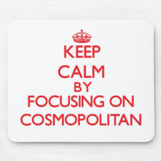 Keep Calm by focusing on Cosmopolitan Mouse Pad