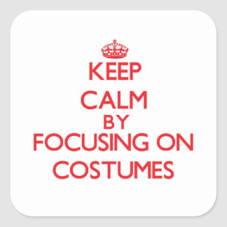 Keep Calm by focusing on Costumes Square Sticker