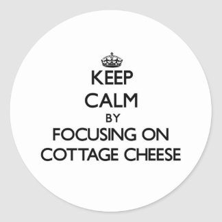 Keep Calm by focusing on Cottage Cheese Sticker