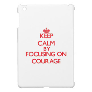 Keep Calm by focusing on Courage iPad Mini Case