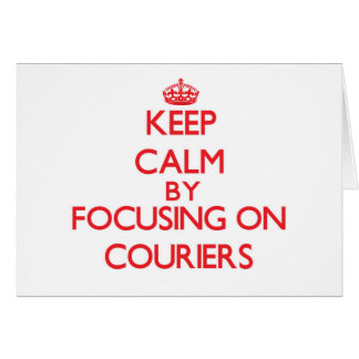Keep Calm by focusing on Couriers Card
