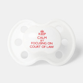 Keep Calm by focusing on Court Of Law Baby Pacifiers