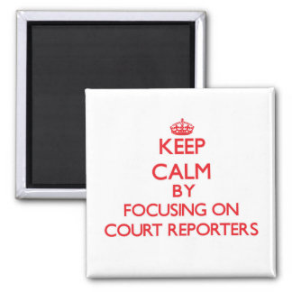 Keep Calm by focusing on Court Reporters Fridge Magnets