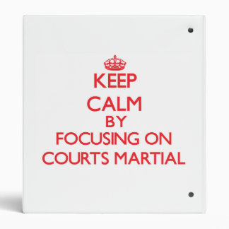 Keep Calm by focusing on Courts-Martial 3 Ring Binders