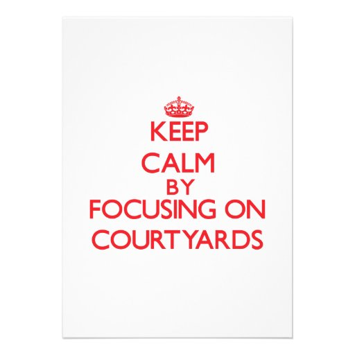 Keep Calm by focusing on Courtyards Personalized Invitation