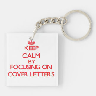 Keep Calm by focusing on Cover Letters Square Acrylic Key Chains