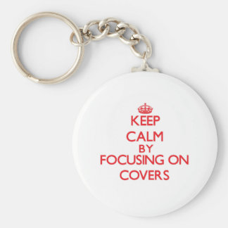 Keep Calm by focusing on Covers Keychain