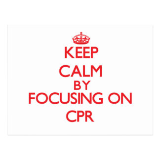 Keep Calm by focusing on Cpr Post Card