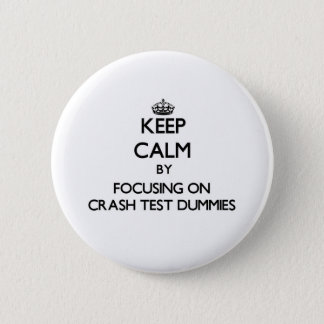 Keep Calm by focusing on Crash Test Dummies 2 Inch Round Button