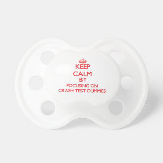 Keep Calm by focusing on Crash Test Dummies Baby Pacifier