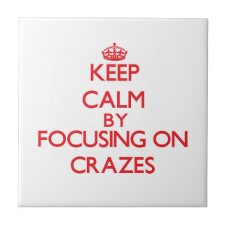 Keep Calm by focusing on Crazes Ceramic Tiles