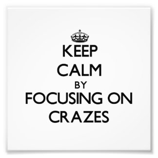 Keep Calm by focusing on Crazes Photograph