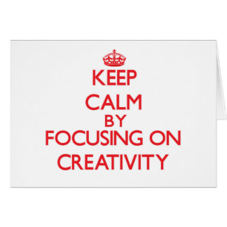 Keep Calm by focusing on Creativity Greeting Cards